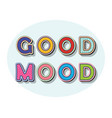 good mood pop art style inscription in oval frame vector image vector image