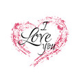 inscription i love you with a grunge heart on a vector image vector image