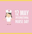 12 may international nurse day cartoon character vector image vector image