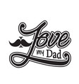father day quotes and slogan good for t-shirt i vector image vector image