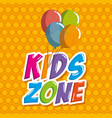 kids zone label with balloons air vector image