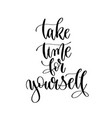 take time for yourself - hand lettering vector image vector image