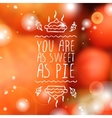 You are as sweet as pie - typographic element vector image vector image