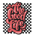 checkered flag and slogan the good life for vector image