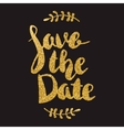 Save the date Hand drawn lettering with golden vector image vector image