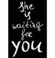 she is waiting for you Hand drawn lettering vector image