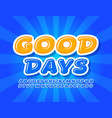 happy card good days with blue comic font vector image