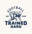 t shirt design football trained hard est 1998 vector image vector image