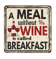 a meal without wine is called breakfast vintage vector image vector image