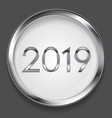 abstract 2019 new year silver circle button vector image vector image