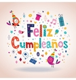 Feliz Cumpleanos - Happy Birthday in Spanish card vector image vector image