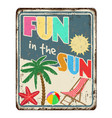 fun in sun vintage rusty metal sign vector image vector image