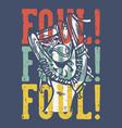 t-shirt design slogan typography foul foul foul vector image vector image