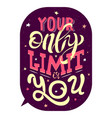 your only limit is you motivational phrase vector image vector image