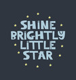 shine brightly little star slogan vector image
