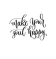 make your soul happy - hand lettering inscription vector image vector image