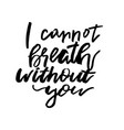 i cannot breath without you - happy valentines vector image vector image
