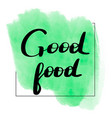lettering inscription good food vector image
