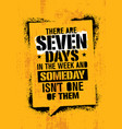 there are seven days in the week and someday is vector image vector image