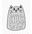 happy to be a crazy cat lady shirt quote lettering vector image vector image