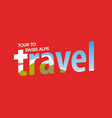 swiss alps travel label tour to alpine mountains vector image vector image