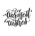 warmest wishes hand lettering inscription to vector image vector image