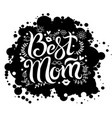 lettering best mom on black background spot vector image