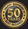 50 years happy birthday best regards gold label vector image vector image