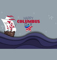 happy columbus day background with ship and waves vector image