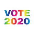 vote 2020 gradient rainbow typography vector image