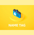 name tag isometric icon isolated on color vector image