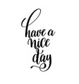 have a nice day black and white ink hand lettering vector image vector image