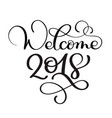 welcome 2018 hand drawn christmas holiday text vector image vector image
