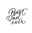 best dad ever calligraphy greeting card vector image vector image