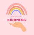 choose kindness slogan inspirational card vector image