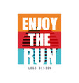 enjoy the run logo design inspirational and vector image vector image