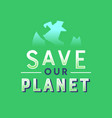 save planet green quote lettering nature help vector image vector image