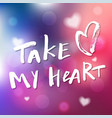 take my heart - calligraphy for invitation vector image