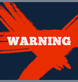 warning sign with red grunge lines on blue vector image