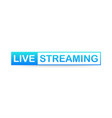 live streaming label on white background vector image vector image