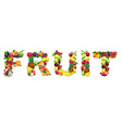 Word FRUIT composed of different fruits with vector image