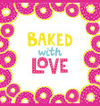 backed with love lettering with donut frame vector image