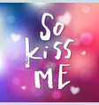 so kiss me - calligraphy for invitation greeting vector image