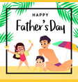 greeting card happy fathers day father with two vector image