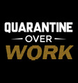 quarantine over work vector image vector image