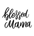 blessed mama lettering phrase on white background vector image vector image