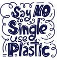 say no to single use plastic vector image