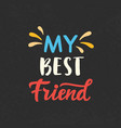 my best friend hand written brush lettering vector image vector image