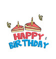 happy birthday piece of cake background ima vector image vector image