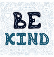 doodles and hand-drawn lettering - be kind vector image vector image
